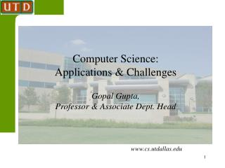Computer Science: Applications & Challenges Gopal Gupta,  Professor & Associate Dept. Head
