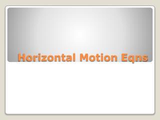 Horizontal Motion  Eqns