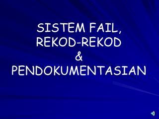 SISTEM FAIL,  REKOD-REKOD  PENDOKUMENTASIAN