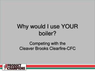 Why would I use YOUR boiler?