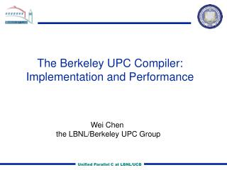 The Berkeley UPC Compiler: Implementation and Performance