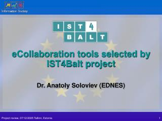 eCollaboration tools selected by IST4Balt project Dr. Anatoly Soloviev (EDNES)
