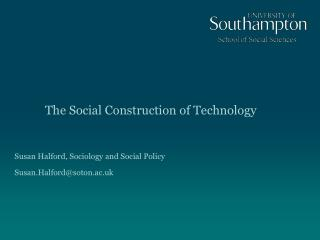 The Social Construction of Technology Susan Halford, Sociology and Social Policy