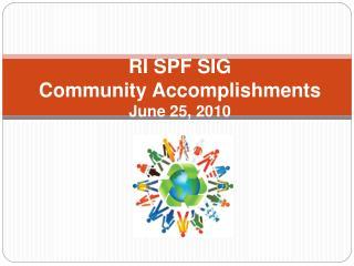 RI SPF SIG Community Accomplishments June 25, 2010