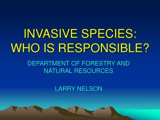 INVASIVE SPECIES: WHO IS RESPONSIBLE?