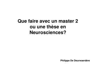 Que faire avec un master 2 ou une thèse en Neurosciences?