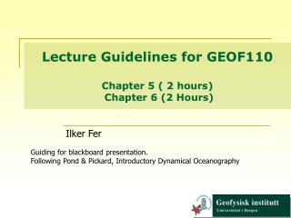 Lecture Guidelines for GEOF110 Chapter 5 ( 2 hours)  Chapter 6 (2 Hours)
