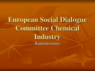 European Social Dialogue Committee Chemical Industry