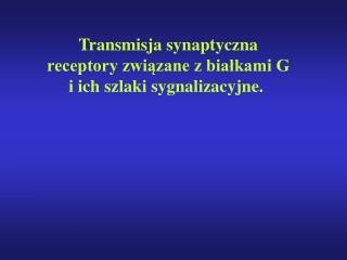Transmisja synaptyczna receptory związane z białkami G i ich szlaki sygnalizacyjne.