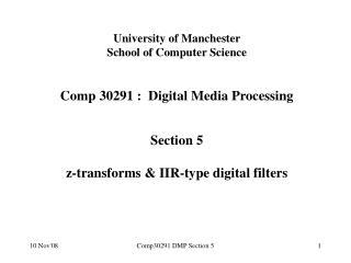 University of Manchester School  of Computer Science C omp  3 0 291 :  Digital  Media  Processing