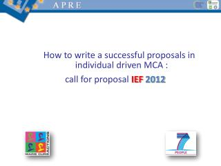 How to write a successful proposals in individual driven MCA :  call for proposal  IEF  2012