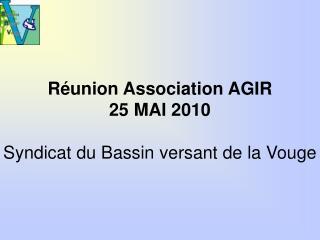 Réunion Association AGIR 25 MAI 2010 Syndicat du Bassin versant de la Vouge