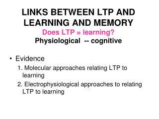 LINKS BETWEEN LTP AND LEARNING AND MEMORY Does LTP = learning? Physiological  -- cognitive
