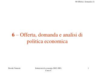 6  – Offerta, domanda e analisi di politica economica
