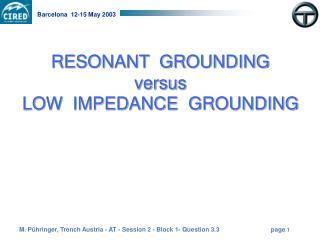 RESONANT  GROUNDING versus LOW  IMPEDANCE  GROUNDING
