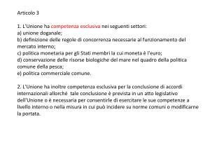 Articolo 3  1. L'Unione ha  competenza esclusiva  nei seguenti settori:  a) unione doganale;