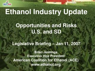 Ethanol Industry Update  Opportunities and Risks U.S. and SD  Legislative Briefing   Jan 11, 2007