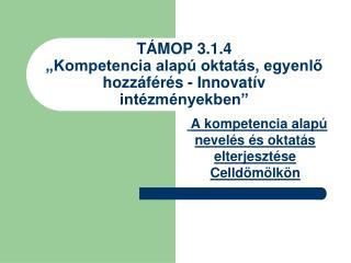 """TÁMOP 3.1.4 """"Kompetencia alapú oktatás, egyenlő hozzáférés - Innovatív intézményekben"""""""