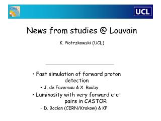 News from studies @ Louvain K. Piotrzkowski (UCL)