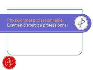 Physicien(ne) professionnel(le) Examen d'exercice professionnel