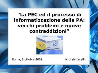 """""""La PEC ed il processo di informatizzazione della PA: vecchi problemi e nuove contraddizioni"""""""
