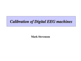 Calibration of Digital EEG machines