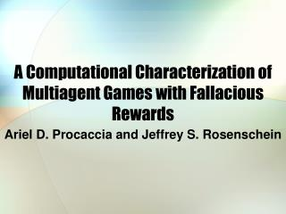 A Computational Characterization of Multiagent Games with Fallacious Rewards