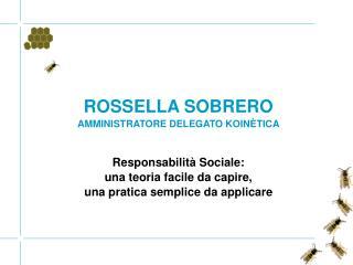 ROSSELLA SOBRERO AMMINISTRATORE DELEGATO KOINÈTICA Responsabilità Sociale: