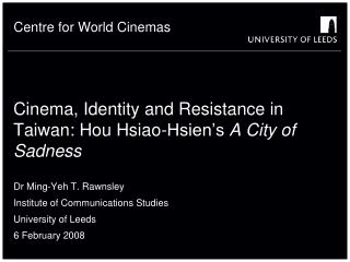 Cinema, Identity and Resistance in Taiwan: Hou Hsiao-Hsien�s  A City of Sadness