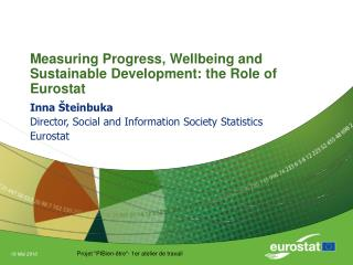Measuring Progress, Wellbeing and Sustainable Development: the Role of Eurostat