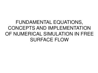 FUNDAMENTAL EQUATIONS, CONCEPTS AND IMPLEMENTATION OF NUMERICAL SIMULATION IN FREE SURFACE FLOW