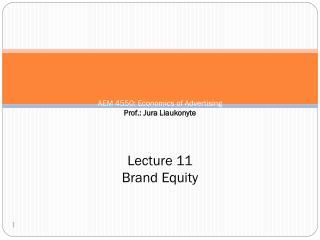 AEM 4550: Economics of Advertising Prof.: Jura Liaukonyte Lecture 11  Brand Equity