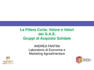La Filiera Corta: Valore e Valori  dei G.A.S. Gruppi di Acquisto Solidale ANDREA FANTINI