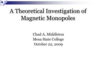A Theoretical Investigation of Magnetic Monopoles