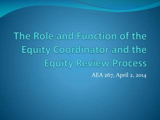 The  Role and Function of the  Equity  Coordinator and the Equity Review Process