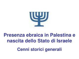 Presenza ebraica in Palestina e nascita dello Stato di Israele