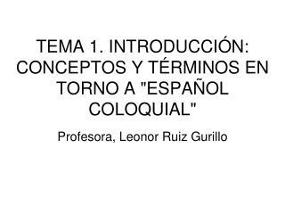 """TEMA 1. INTRODUCCIÓN: CONCEPTOS Y TÉRMINOS EN TORNO A """"ESPAÑOL COLOQUIAL"""""""