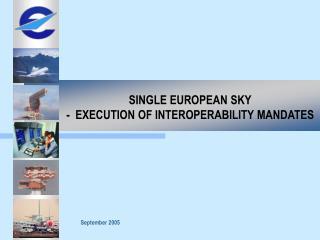 SINGLE EUROPEAN SKY -  EXECUTION OF INTEROPERABILITY MANDATES