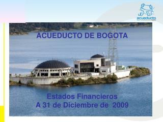ACUEDUCTO DE BOGOTA Estados Financieros  A 31 de Diciembre de  2009