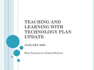 TEACHING AND LEARNING WITH TECHNOLOGY PLAN UPDATE JANUARY 2009