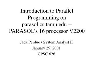Introduction to Parallel Programming on parasol.cs.tamu -- PARASOL�s 16 processor V2200