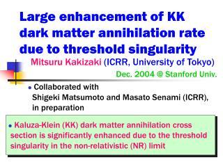 Large enhancement of KK dark matter annihilation rate due to threshold singularity
