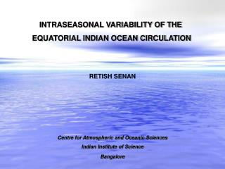 INTRASEASONAL VARIABILITY OF THE   EQUATORIAL INDIAN OCEAN CIRCULATION