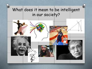 What does it mean to be intelligent in our society?