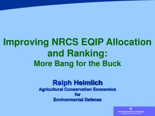 Improving NRCS EQIP Allocation and Ranking: More Bang for the Buck Ralph Heimlich