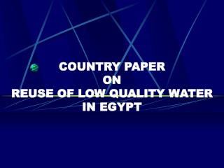 COUNTRY PAPER ON REUSE OF LOW QUALITY WATER IN EGYPT