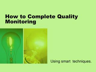 How to Complete Quality Monitoring