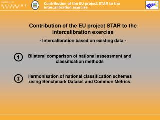 Contribution of the EU project STAR to the intercalibration exercise