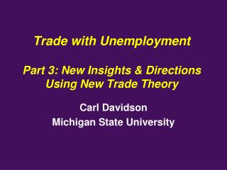 Trade with Unemployment Part 3: New Insights & Directions Using New Trade Theory