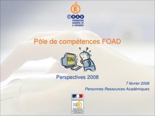 Pôle de compétences FOAD Perspectives 2008 7 février 2008